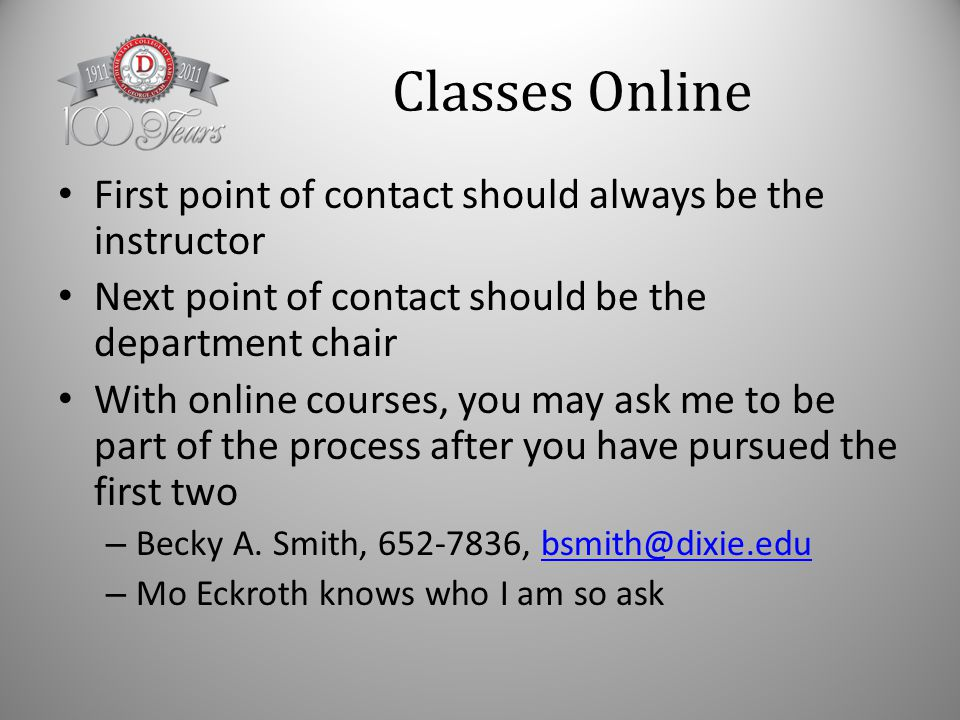 Classes Online First point of contact should always be the instructor Next point of contact should be the department chair With online courses, you may ask me to be part of the process after you have pursued the first two – Becky A.