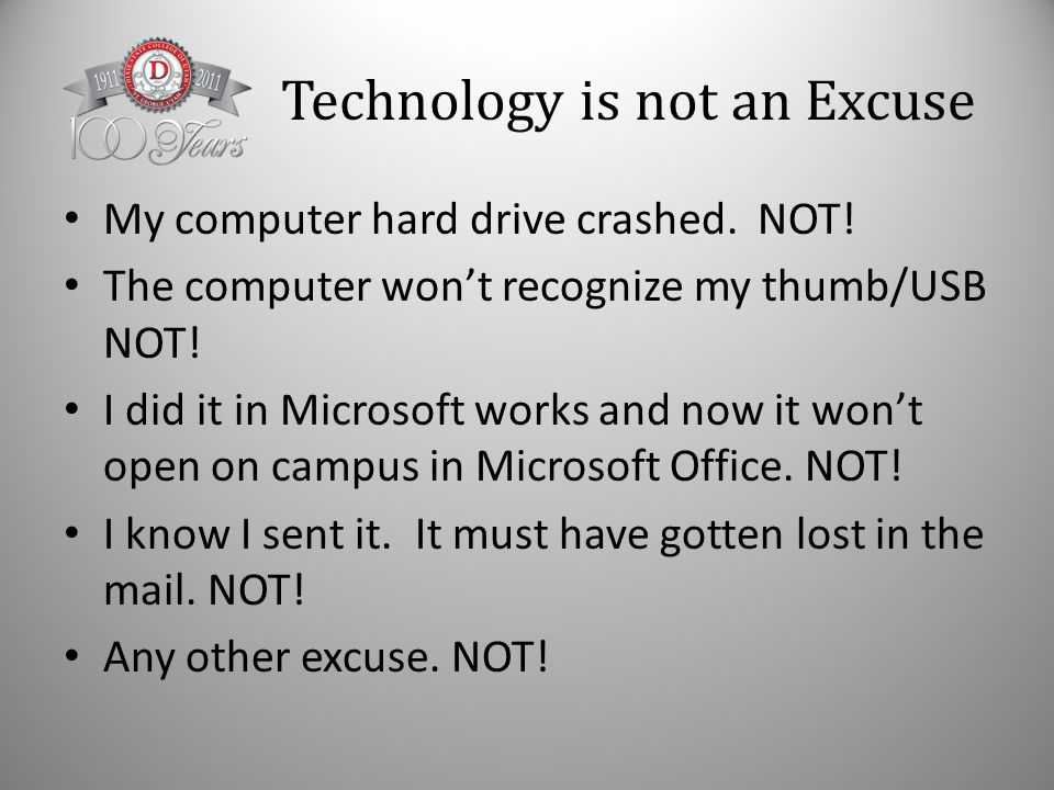 Technology is not an Excuse My computer hard drive crashed.