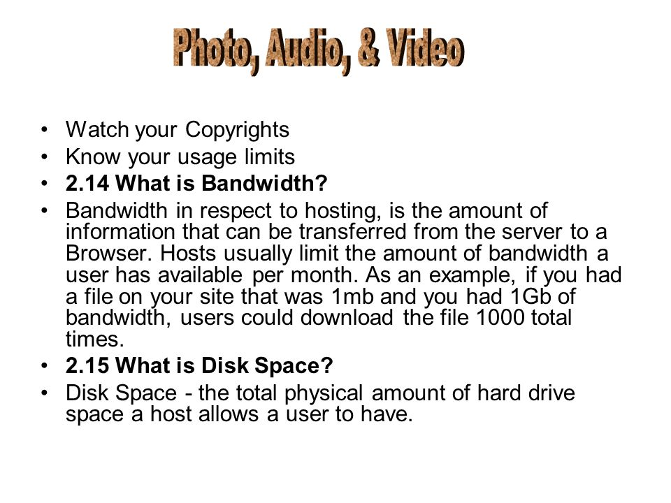 Watch your Copyrights Know your usage limits 2.14 What is Bandwidth.
