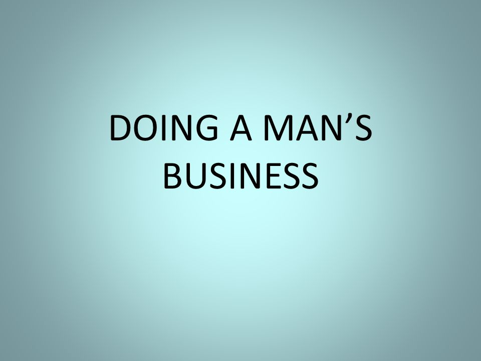 DOING A MAN'S BUSINESS