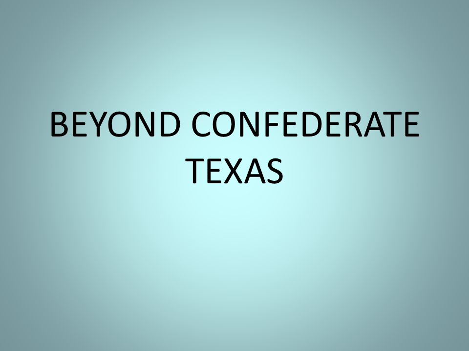 BEYOND CONFEDERATE TEXAS