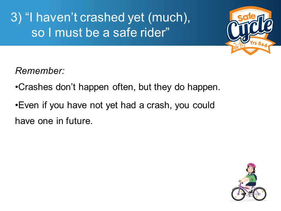 Remember: Crashes don't happen often, but they do happen.
