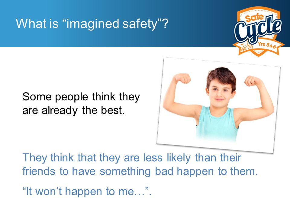Cycling-related imagined safety Many bike riders think they are less likely to crash than their friends.