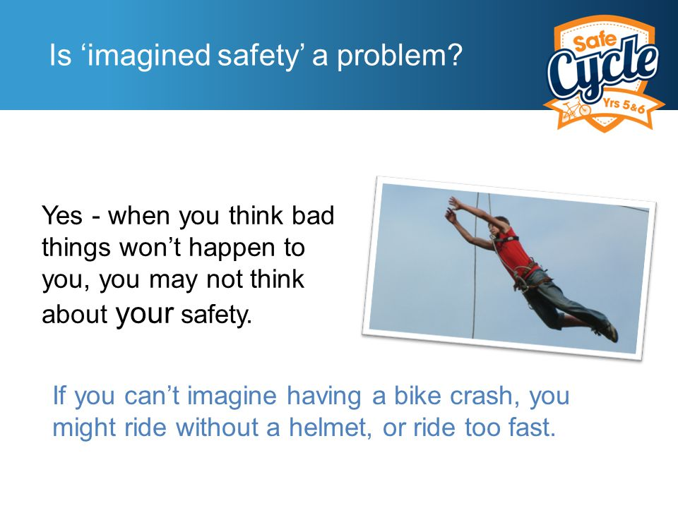 Is 'imagined safety' a problem.