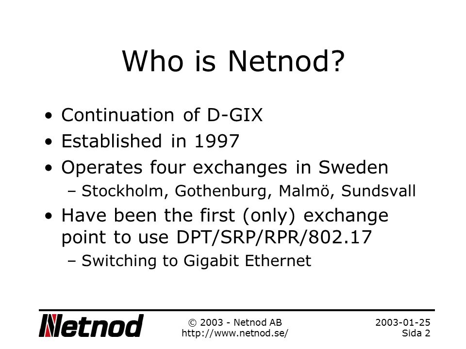 2003-01-25 Sida 1 © 2003 - Netnod AB http://www.netnod.se/ Slides available at http://www.kurtis.pp.se/presentations