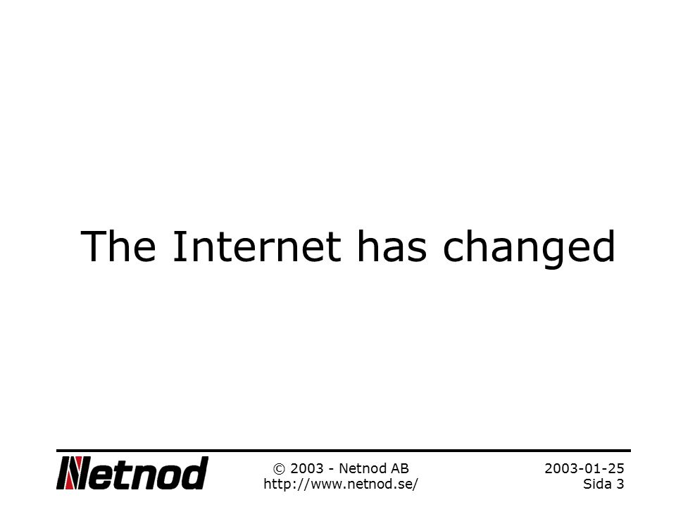 2003-01-25 Sida 2 © 2003 - Netnod AB http://www.netnod.se/ Who is Netnod? Continuation of D-GIX Established in 1997 Operates four exchanges in Sweden