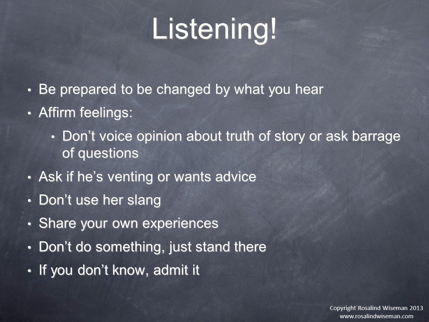 Listening! Be prepared to be changed by what you hear Be prepared to be changed by what you hear Affirm feelings: Affirm feelings: Don't voice opinion