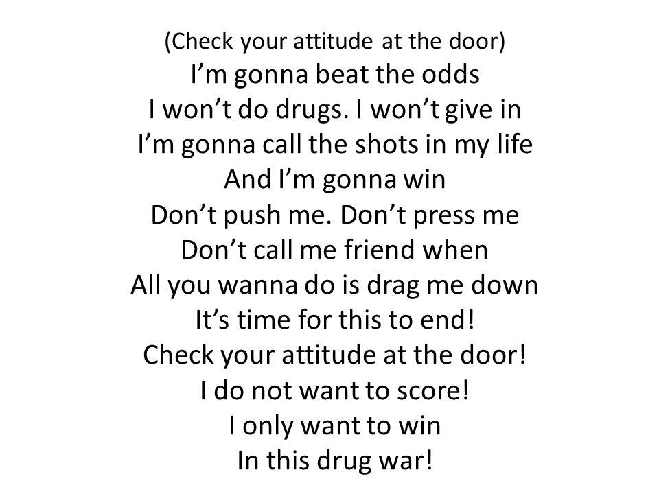 D-A-R-E D.I won't do drugs A. Won't have an attitude R.