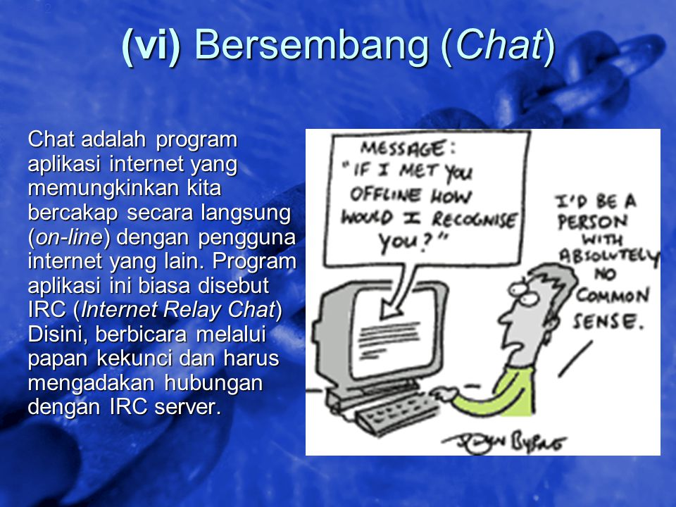 © 2002 By Default! A Free sample background from www.awesomebackgrounds.com Slide 42 (vi) Bersembang (Chat) Chat adalah program aplikasi internet yang