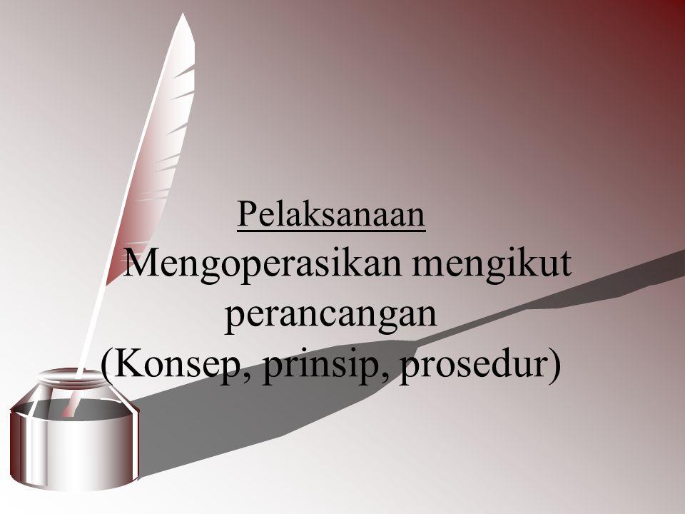 Pelaksanaan Mengoperasikan mengikut perancangan (Konsep, prinsip, prosedur)