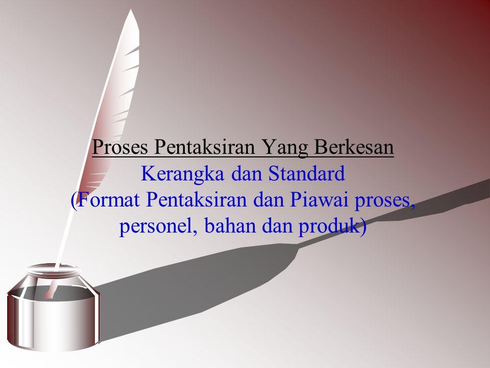 Proses Pentaksiran Yang Berkesan Kerangka dan Standard (Format Pentaksiran dan Piawai proses, personel, bahan dan produk)
