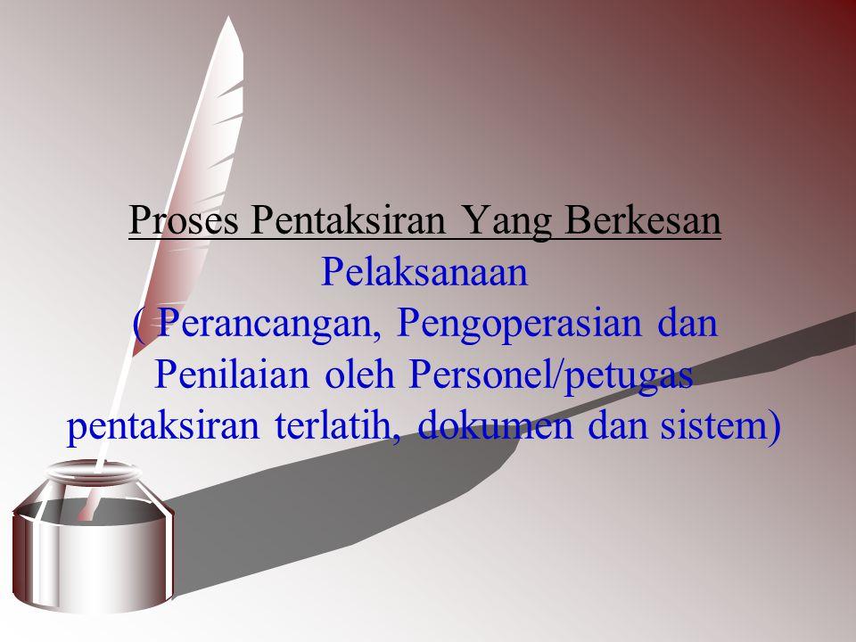 Proses Pentaksiran Yang Berkesan Pelaksanaan ( Perancangan, Pengoperasian dan Penilaian oleh Personel/petugas pentaksiran terlatih, dokumen dan sistem