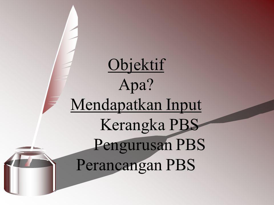 Objektif Apa? Mendapatkan Input Kerangka PBS Pengurusan PBS Perancangan PBS