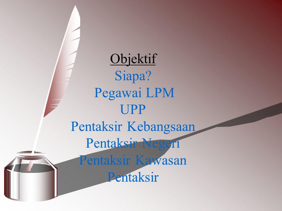 Objektif Siapa? Pegawai LPM UPP Pentaksir Kebangsaan Pentaksir Negeri Pentaksir Kawasan Pentaksir