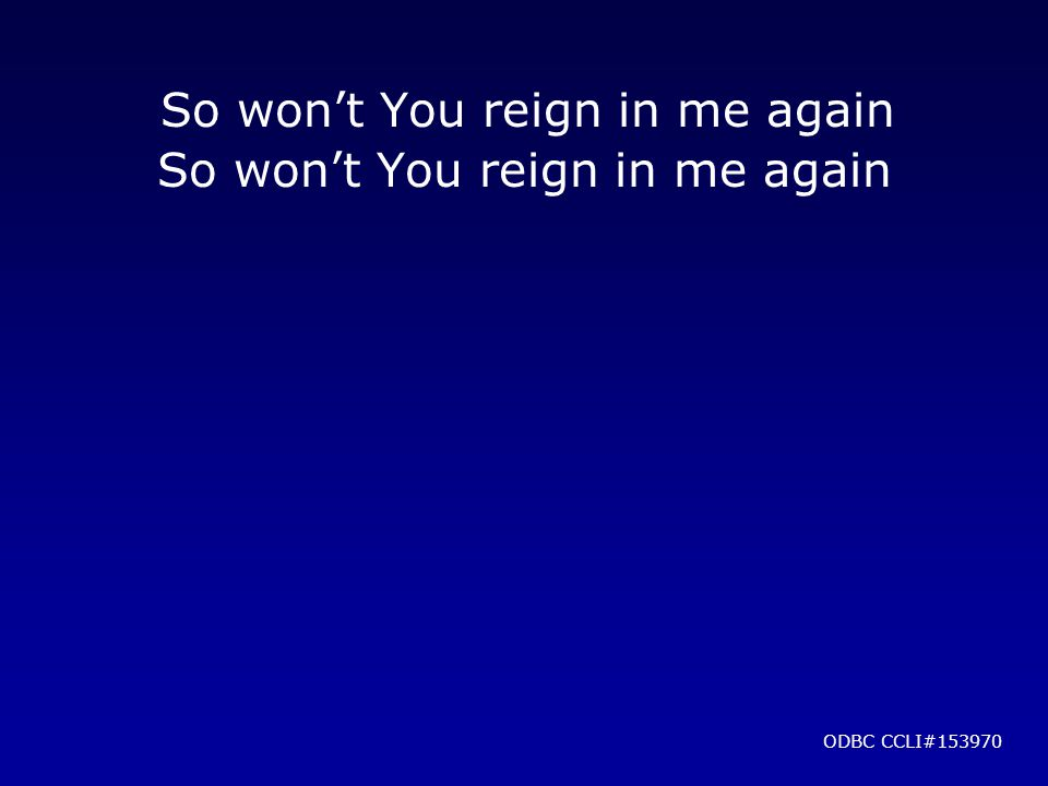 So won't You reign in me again So won't You reign in me again ODBC CCLI#153970