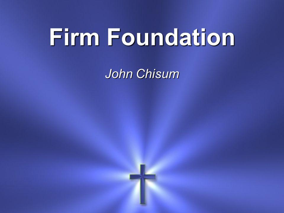 Firm Foundation John Chisum