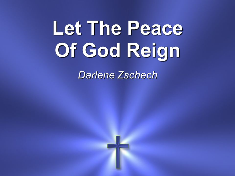 Let The Peace Of God Reign Darlene Zschech