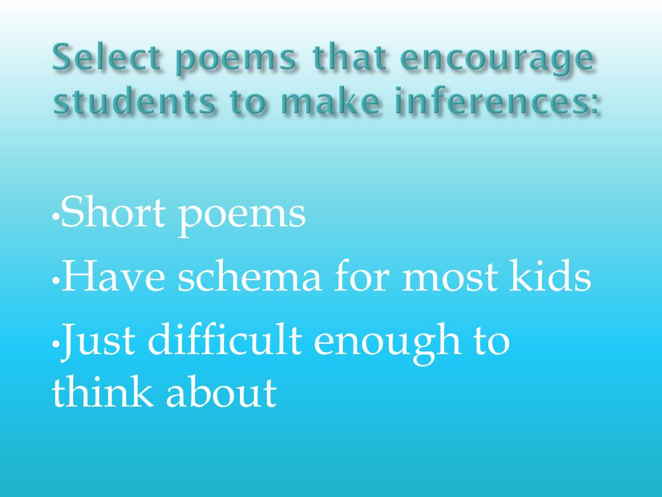 Short poems Have schema for most kids Just difficult enough to think about