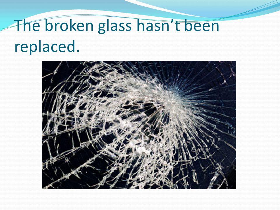 The broken glass hasn't been replaced.