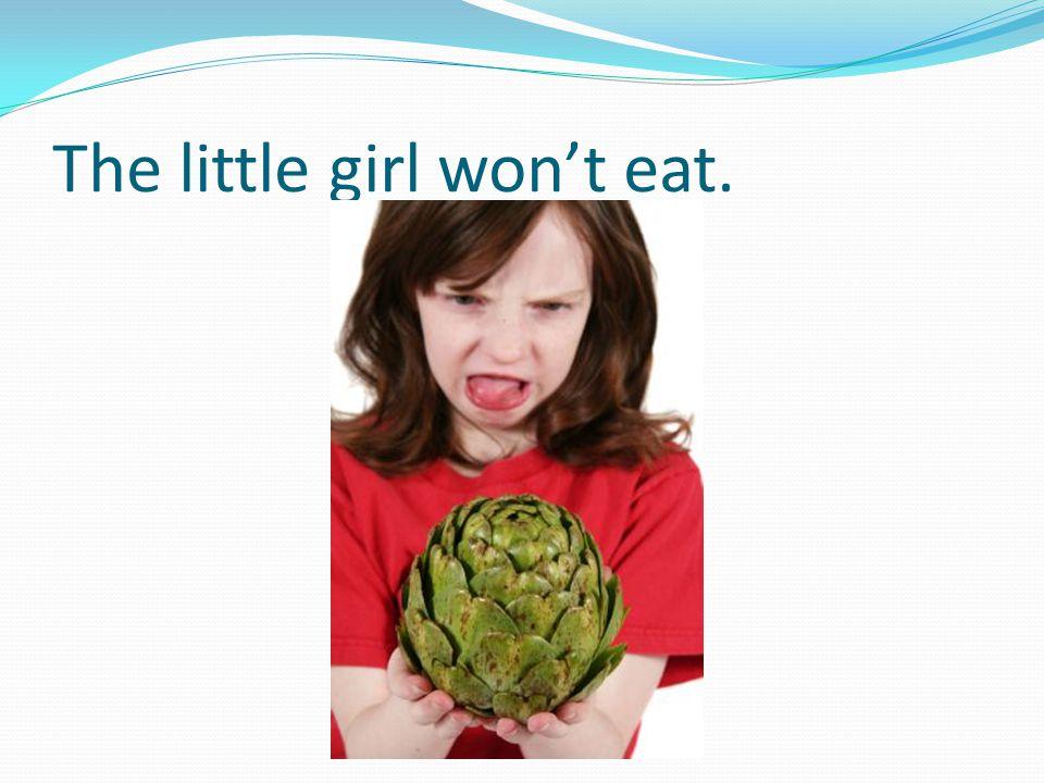 The little girl won't eat.