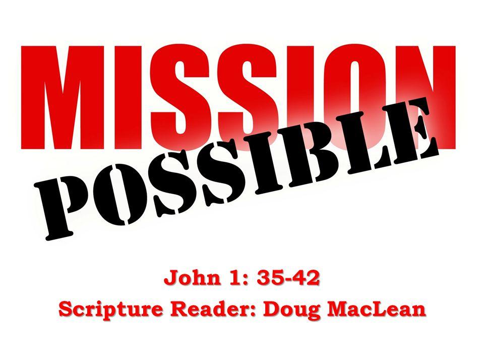 John 1: 35-42 Scripture Reader: Doug MacLean