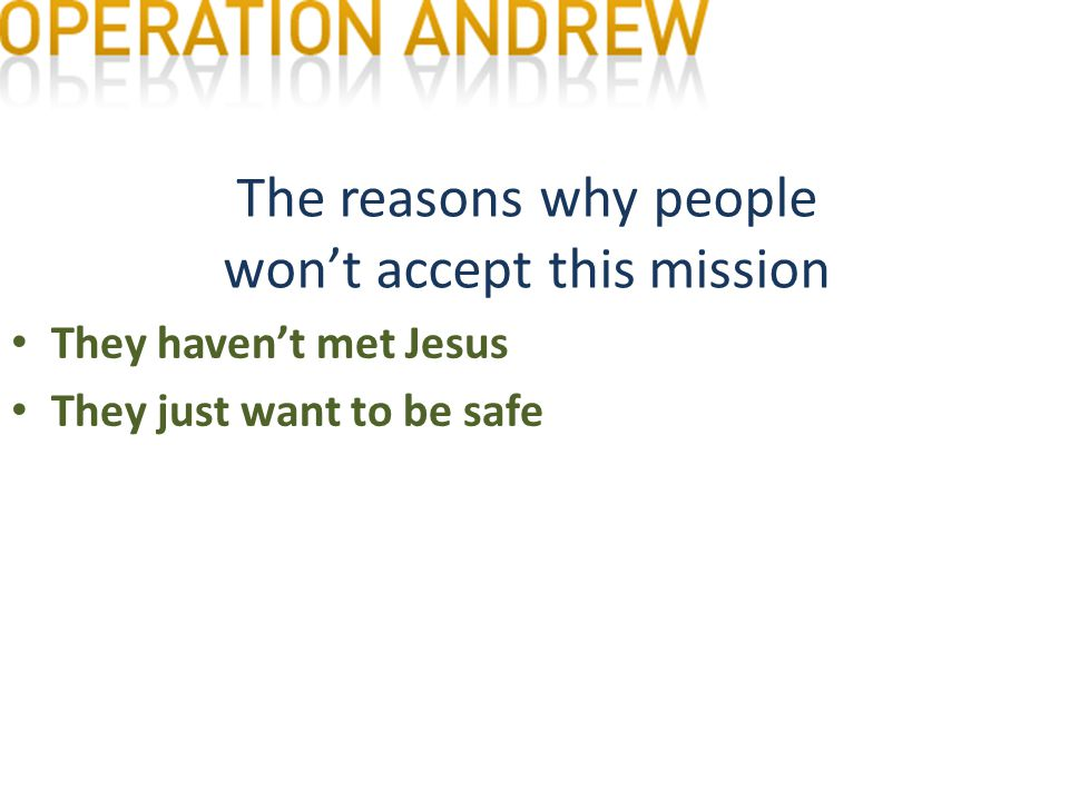 The reasons why people won't accept this mission They haven't met Jesus They just want to be safe