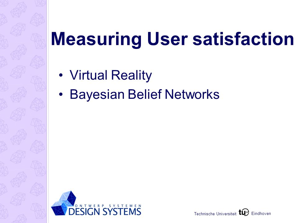 Eindhoven Technische Universiteit Measuring User satisfaction Virtual Reality Bayesian Belief Networks