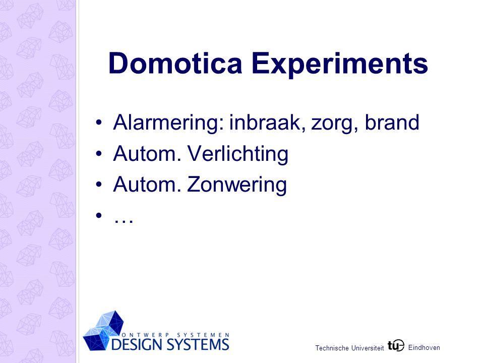 Eindhoven Technische Universiteit Domotica Experiments Alarmering: inbraak, zorg, brand Autom.