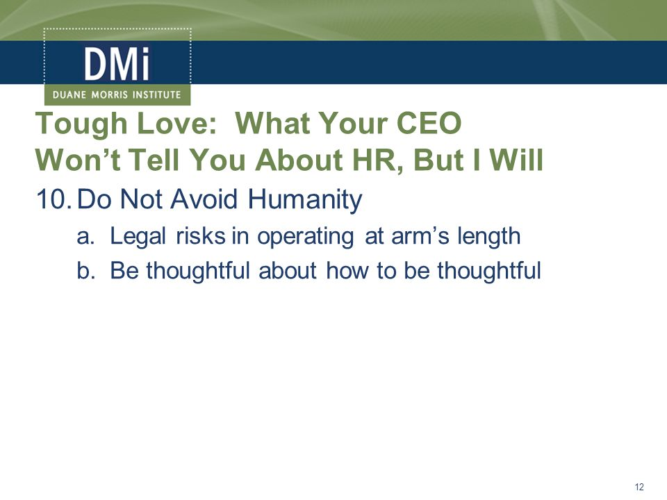 Tough Love: What Your CEO Won't Tell You About HR, But I Will 10.Do Not Avoid Humanity a.Legal risks in operating at arm's length b.Be thoughtful about how to be thoughtful 12