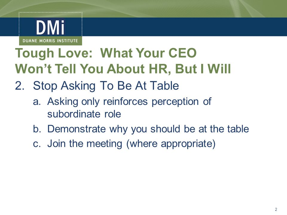 3.Learn More About the Business of Your Business (Business Acumen Competency)—knowledge of: a.Short-term and long-term goals b.Competitive concerns c.Compliance concerns (not just HR) d.Finance and accounting e.Sales and Marketing—products and services 3 Tough Love: What Your CEO Won't Tell You About HR, But I Will