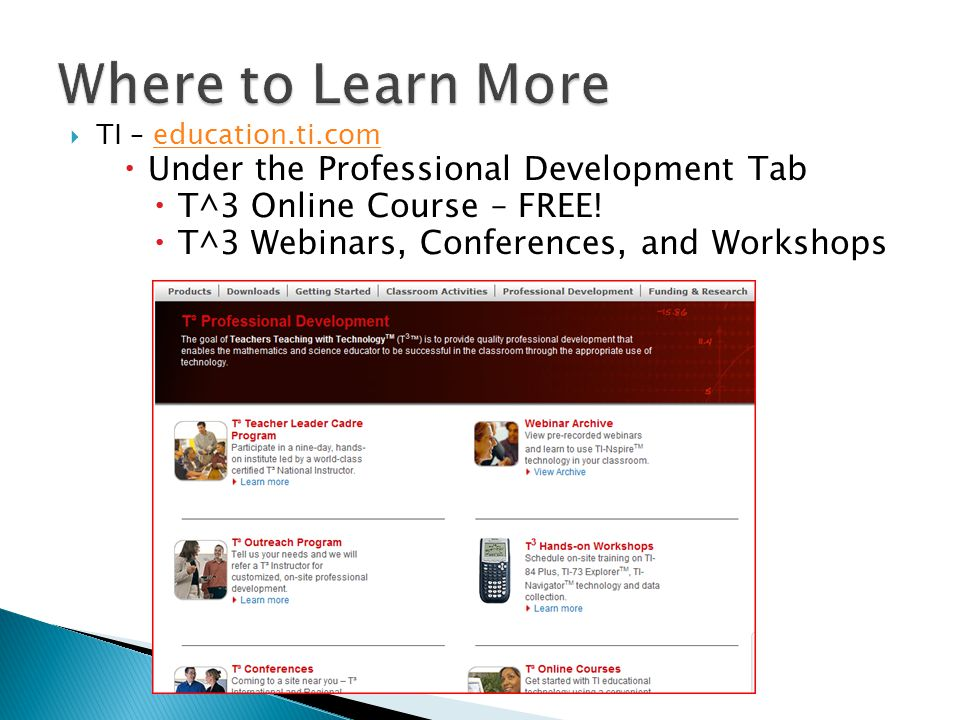  TI – education.ti.comeducation.ti.com  Under the Professional Development Tab  T^3 Online Course – FREE.