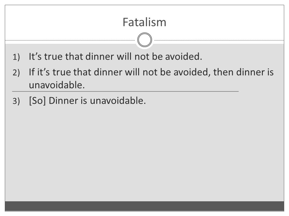 Fatalism 1) It's true that dinner will not be avoided.