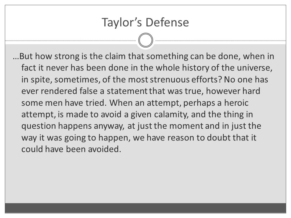 Taylor's Defense …But how strong is the claim that something can be done, when in fact it never has been done in the whole history of the universe, in spite, sometimes, of the most strenuous efforts.