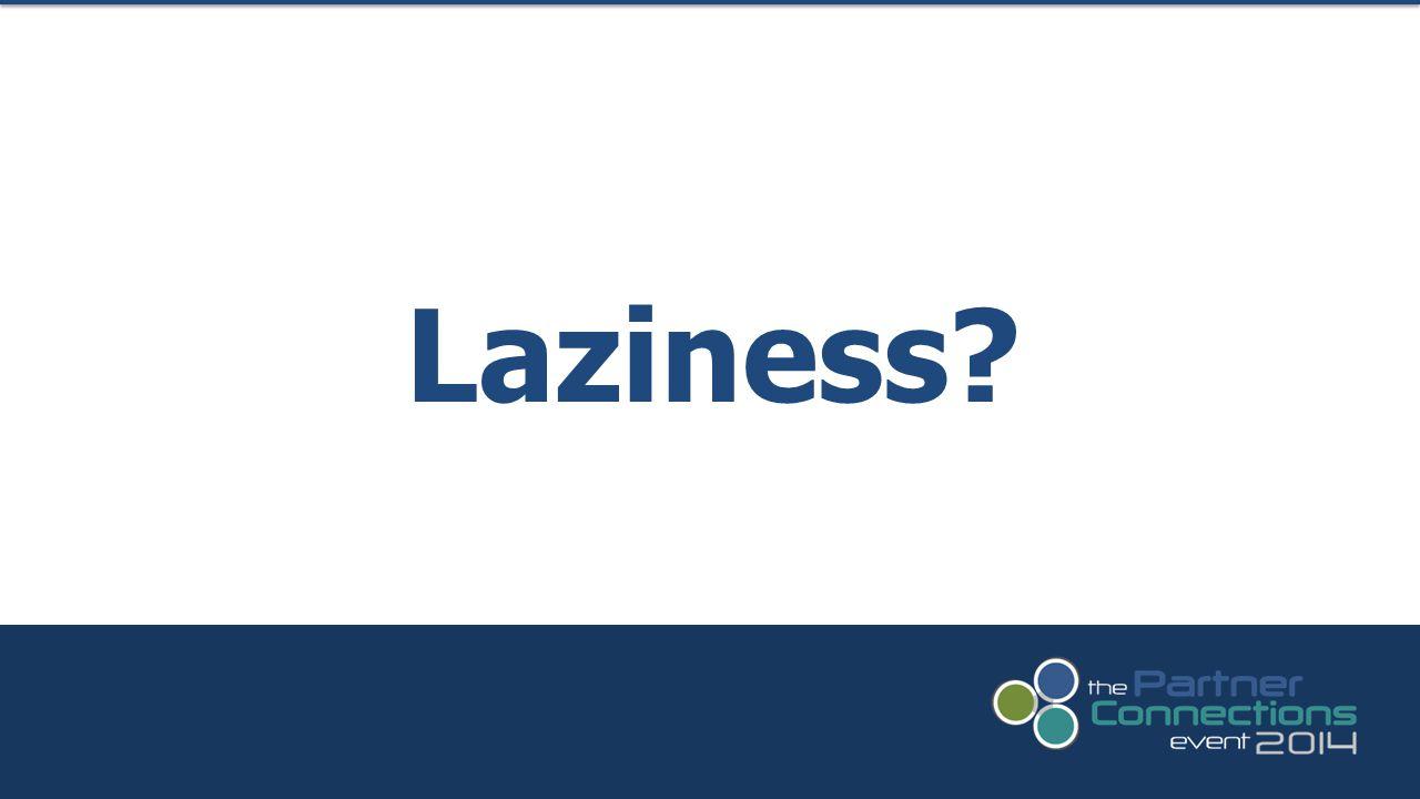 Laziness?