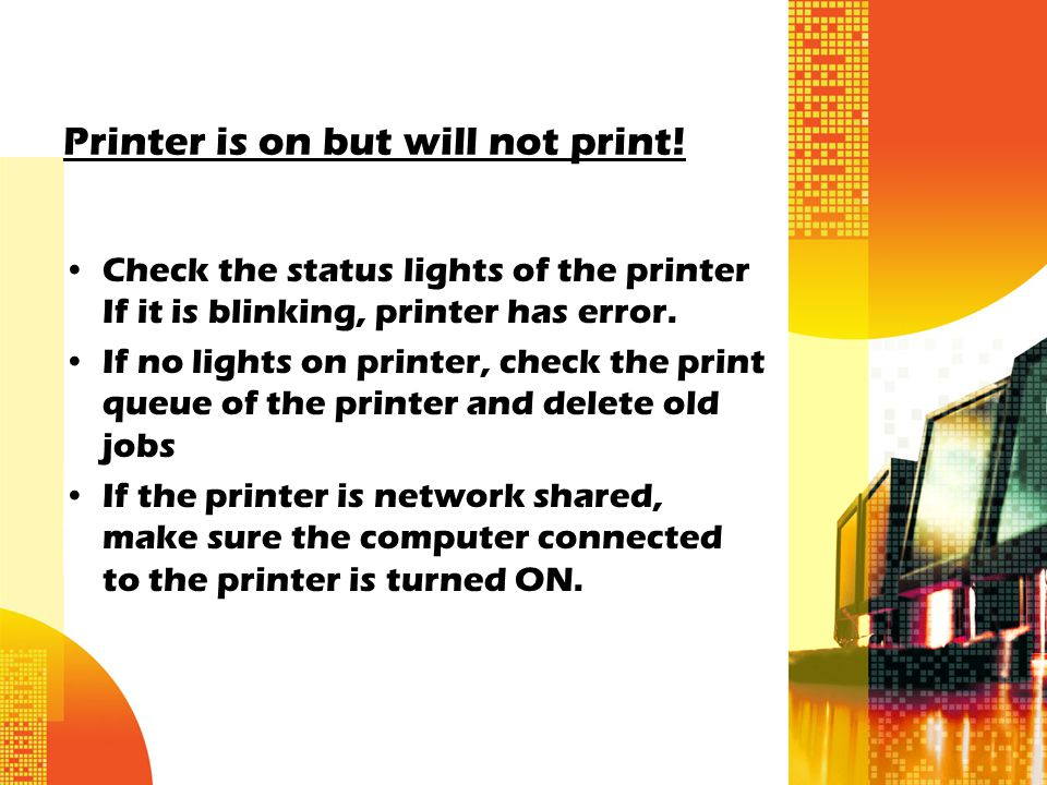 Printer is on but will not print.