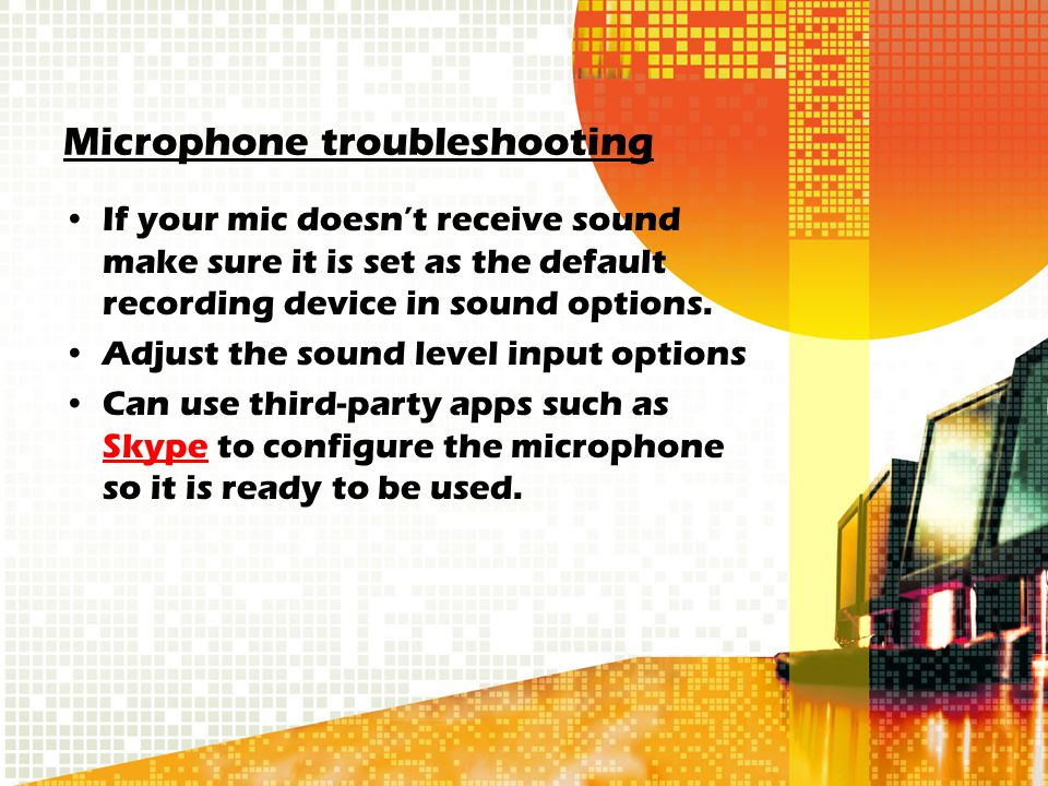 Microphone troubleshooting If your mic doesn't receive sound make sure it is set as the default recording device in sound options.