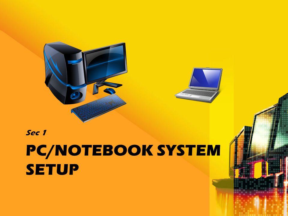 PC/NOTEBOOK SYSTEM SETUP Sec 1