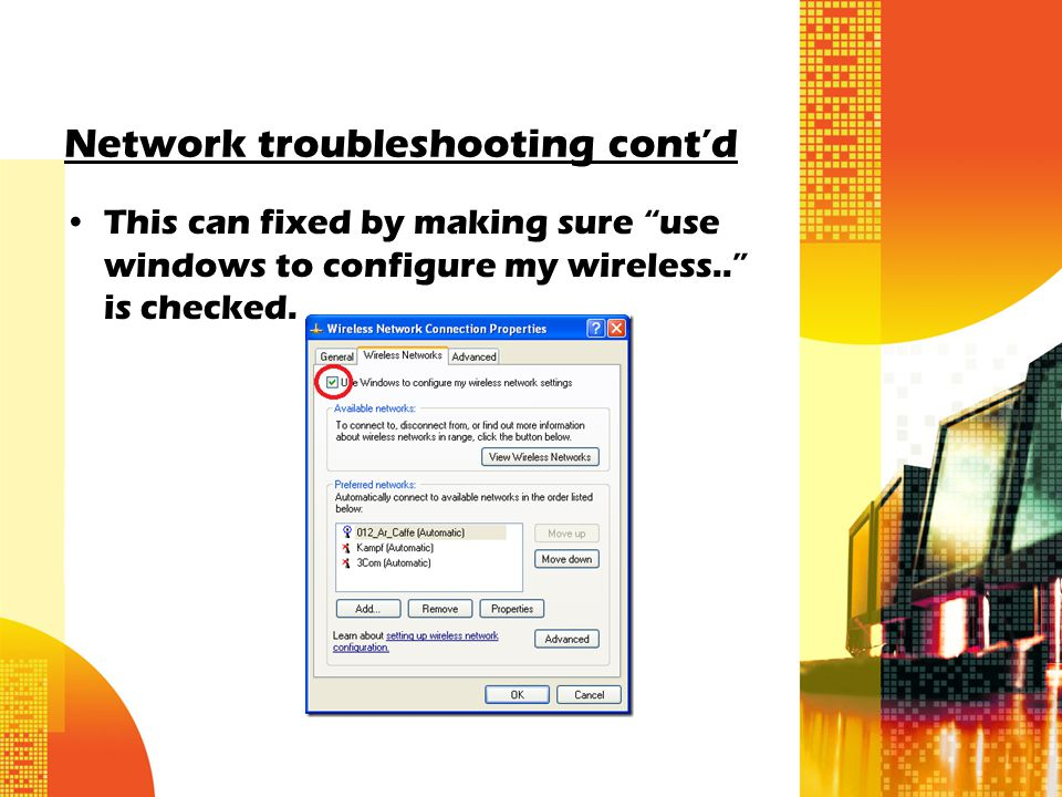 Network troubleshooting cont'd This can fixed by making sure use windows to configure my wireless.. is checked.