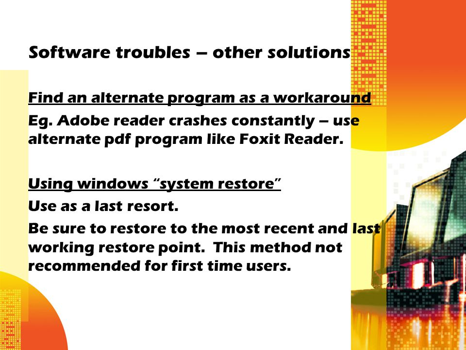 Software troubles – other solutions Find an alternate program as a workaround Eg.