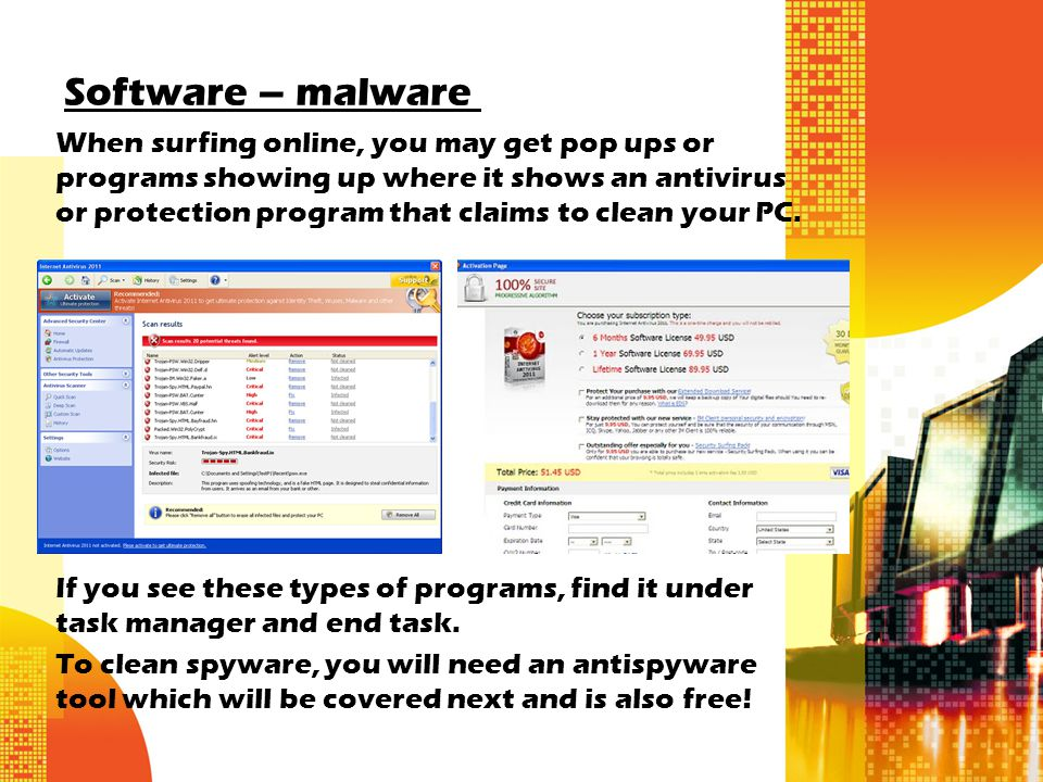 Software – malware When surfing online, you may get pop ups or programs showing up where it shows an antivirus or protection program that claims to clean your PC.
