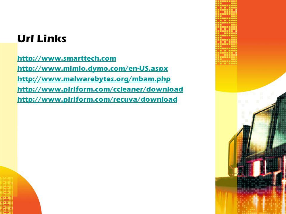 Url Links http://www.smarttech.com http://www.mimio.dymo.com/en-US.aspx http://www.malwarebytes.org/mbam.php http://www.piriform.com/ccleaner/download