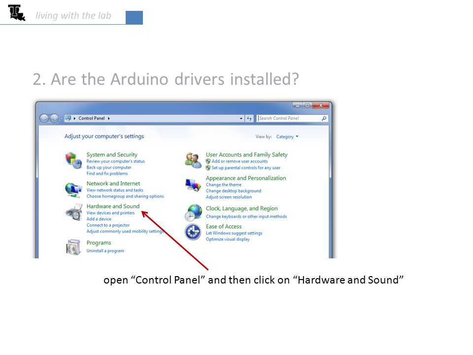 "living with the lab 2. Are the Arduino drivers installed? open ""Control Panel"" and then click on ""Hardware and Sound"""