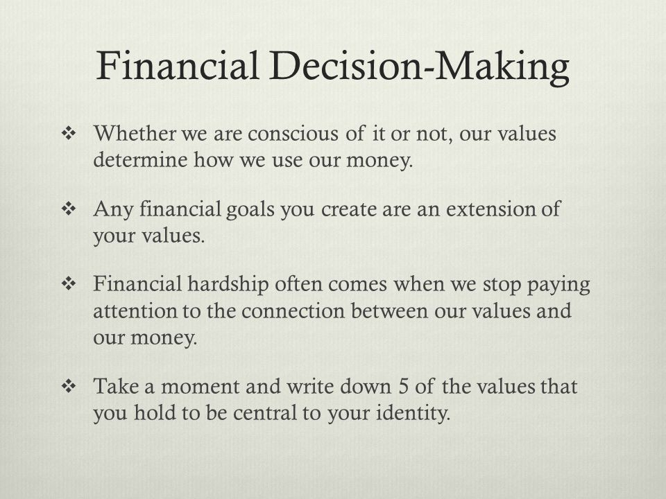 Financial Decision-Making  Whether we are conscious of it or not, our values determine how we use our money.