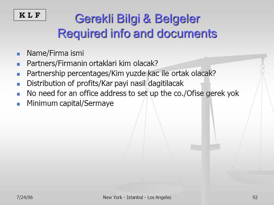 K L F 7/24/06New York - Istanbul - Los Angeles92 Gerekli Bilgi & Belgeler Required info and documents Name/Firma ismi Name/Firma ismi Partners/Firmanin ortaklari kim olacak.