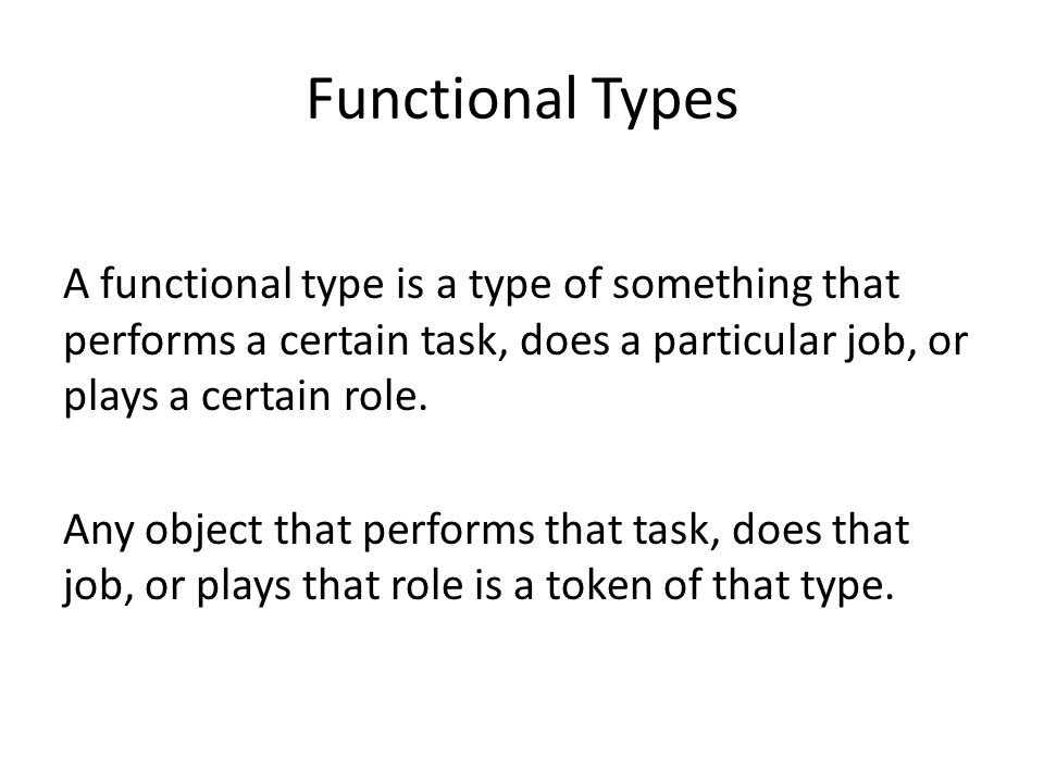 Functional Types A functional type is a type of something that performs a certain task, does a particular job, or plays a certain role.