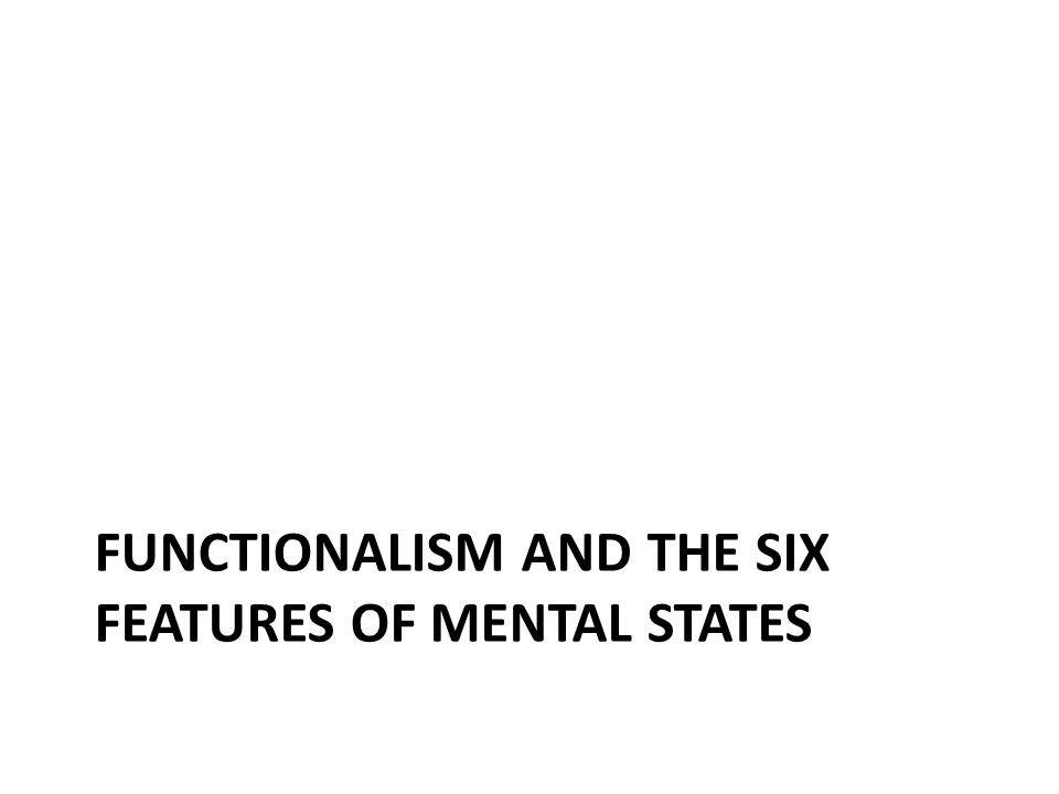 FUNCTIONALISM AND THE SIX FEATURES OF MENTAL STATES