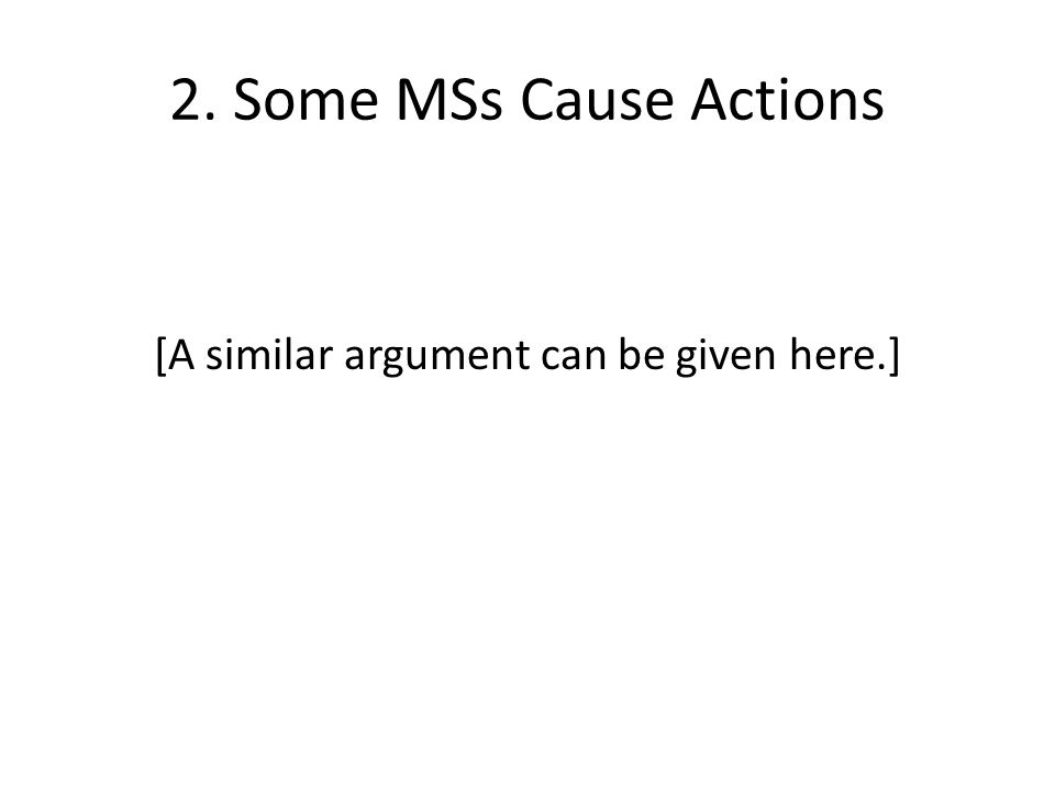 2. Some MSs Cause Actions [A similar argument can be given here.]