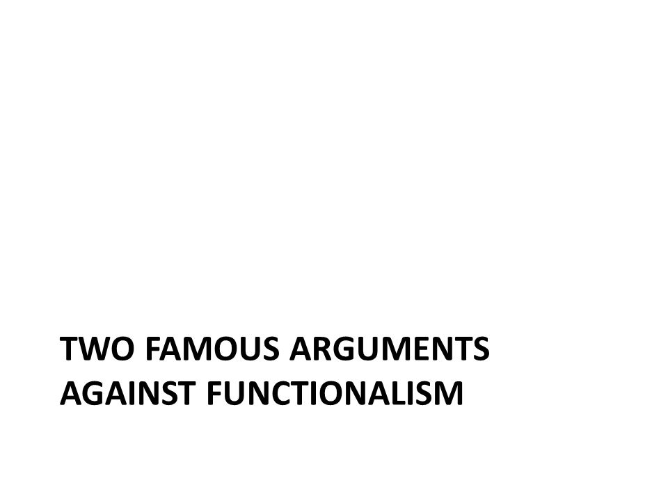 TWO FAMOUS ARGUMENTS AGAINST FUNCTIONALISM