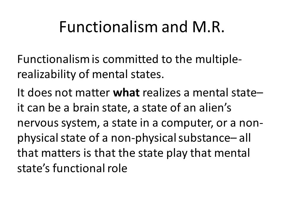 Functionalism and M.R. Functionalism is committed to the multiple- realizability of mental states.