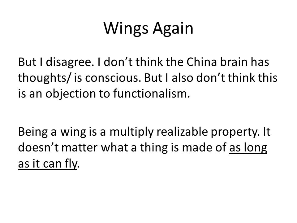 Wings Again But I disagree. I don't think the China brain has thoughts/ is conscious. But I also don't think this is an objection to functionalism. Be